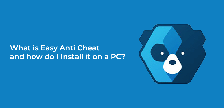 What is Easy Anti Cheat, and how do I Install it on a PC?