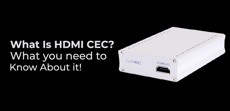 What Is HDMI CEC? What you need to Know About it!